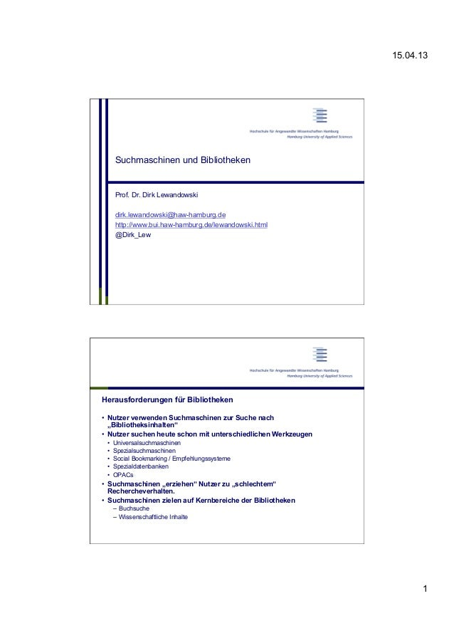 15.04.13 1 Suchmaschinen und Bibliotheken Prof. Dr. Dirk Lewandowski dirk.lewandowski@haw-hamburg.de http://www.bui.haw-ha...