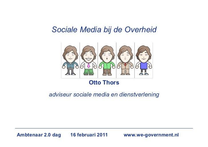 Sociale Media bij de Overheid                           Otto Thors            adviseur sociale media en dienstverleningAmb...