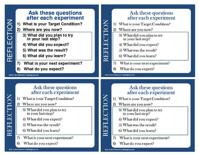 REFLECTION Kata in the Classroom / katatogrow.com Ask these questions after each experiment 1) What is your Target Conditi...