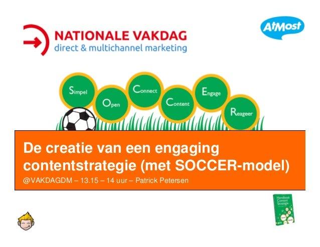 De creatie van een engaging contentstrategie (met SOCCER-model) @VAKDAGDM – 13.15 – 14 uur – Patrick Petersen