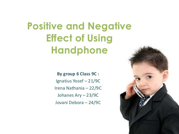 Positive and Negative    Effect of Using      Handphone       By group 6 Class 9C :      Ignatius Yosef – 21/9C     Irena ...