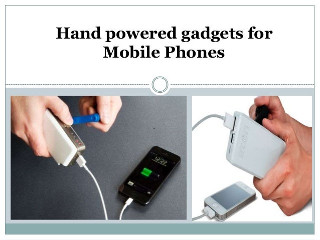 Hand powered gadgets for Mobile Phones