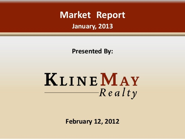 Market Report   January, 2013  Presented By: February 12, 2012