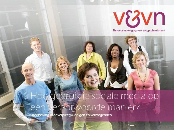 Hoe gebruik je sociale media opeen verantwoorde manier?Handreiking voor verpleegkundigen en verzorgenden