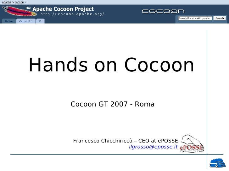 Hands on Cocoon    Cocoon GT 2007 - Roma         Francesco Chicchiriccò – CEO at ePOSSE                          ilgrosso@...