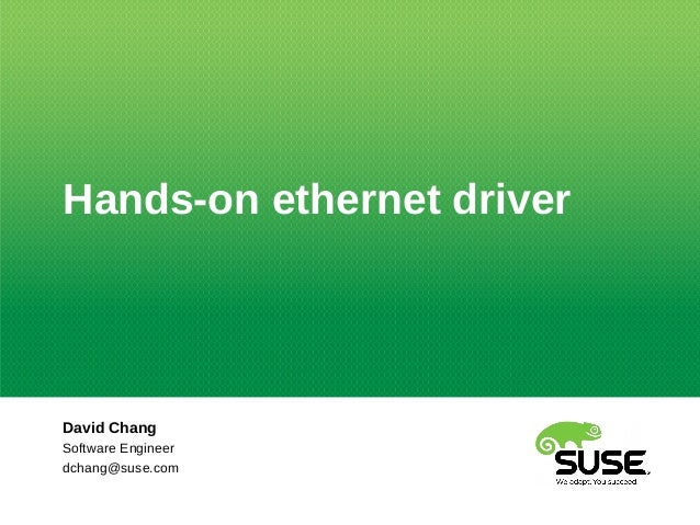 Hands-on ethernet driver David Chang Software Engineer dchang@suse.com