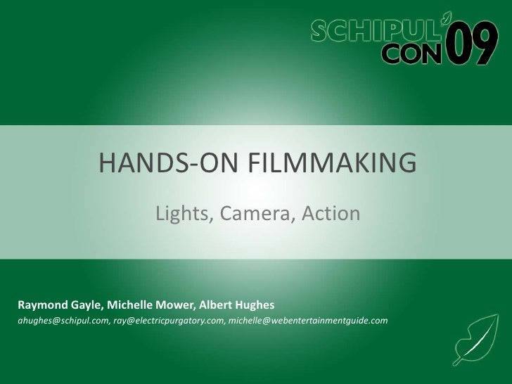 Hands-on FILMMaking<br />Lights, Camera, Action<br />Raymond Gayle, Michelle Mower, Albert Hughes<br />ahughes@schipul.com...