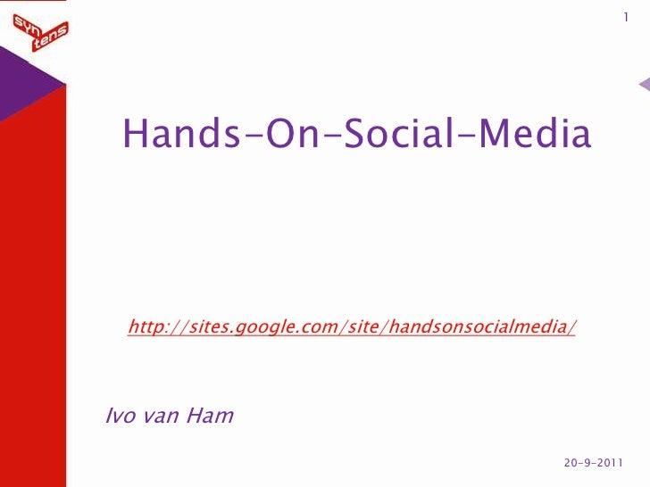 Hands-On-Social-Media<br />1<br />14-9-2011<br />http://sites.google.com/site/handsonsocialmedia/<br />Ivo van Ham<br />