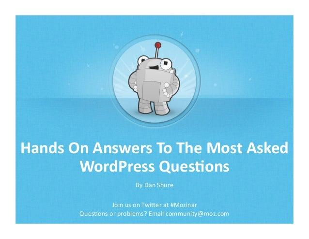 Hands	  On	  Answers	  To	  The	  Most	  Asked	  WordPress	  Ques6ons	  By	  Dan	  Shure	  Join	  us	  on	  Twi2er	  at	  ...