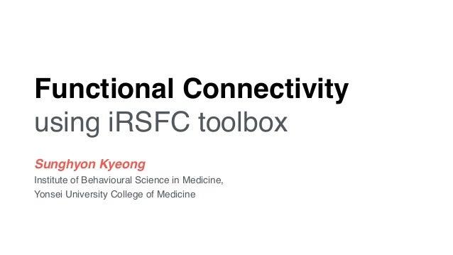Functional Connectivity using iRSFC toolbox Sunghyon Kyeong Institute of Behavioural Science in Medicine,  Yonsei Univer...