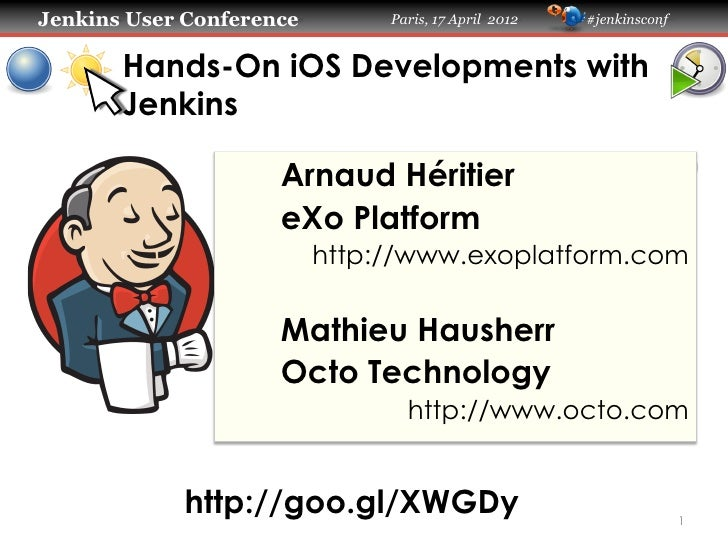 Jenkins User Conference        Paris, 17 April 2012   #jenkinsconf       Hands-On iOS Developments with       Jenkins     ...