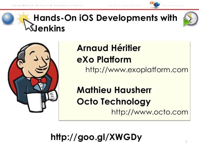 Jenkins User Conference Paris, 17 April 2012 #jenkinsconf Hands-On iOS Developments with Jenkins Arnaud Héritier eXo Platf...