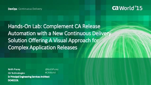 Hands-On Lab: Complement CA Release Automation with a New Continuous Delivery Solution Offering A Visual Approach for Comp...