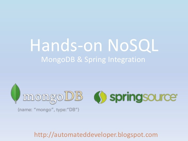 Hands-on NoSQL <br />MongoDB & Spring Integration<br />http://automateddeveloper.blogspot.com<br />