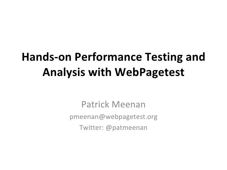 Hands-on Performance Testing and Analysis with WebPagetest Patrick Meenan [email_address] Twitter: @patmeenan