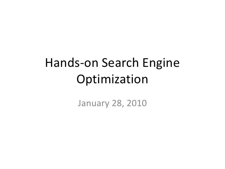 Hands-on Search Engine Optimization <br />January 28, 2010<br />