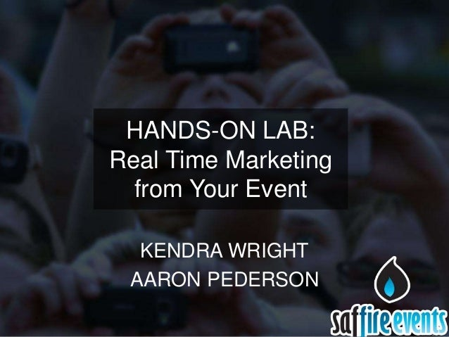 HANDS-ON LAB:Real Time Marketing  from Your Event  KENDRA WRIGHT AARON PEDERSON