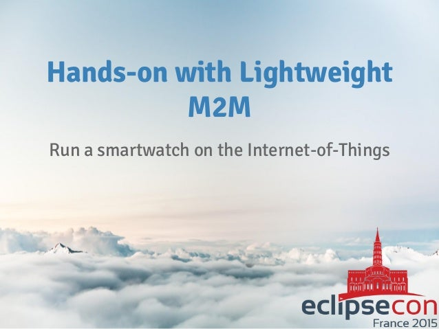 Hands-on with Lightweight M2M Run a smartwatch on the Internet-of-Things