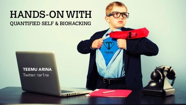 TEEMU ARINA Twitter: tar1na HANDS-ONWITH QUANTIFIED SELF & BIOHACKING