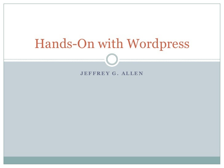 Jeffrey G. Allen<br />Hands-On with Wordpress<br />