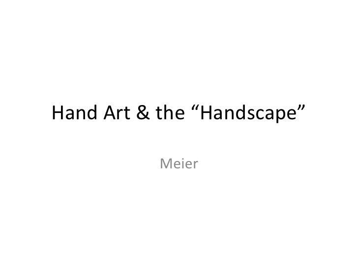 """Hand Art & the """"Handscape""""           Meier"""