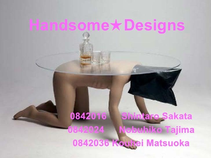 Handsome★Designs 0842016   Shintaro Sakata 0842024   Nobuhiko Tajima 0842036 Kouhei Matsuoka