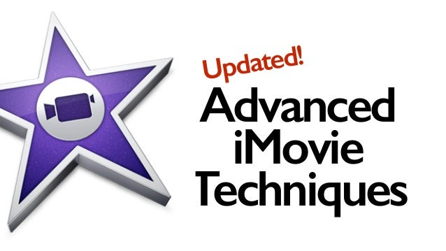 Advanced iMovie Techniques Updated!