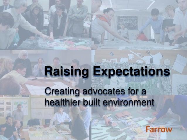 Raising ExpectationsCreating advocates for ahealthier built environment