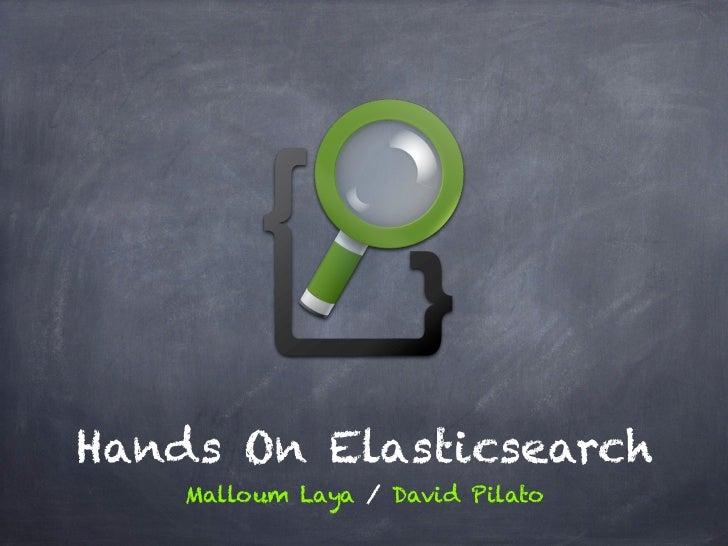 Hands On Elasticsearch    Malloum Laya / David Pilato