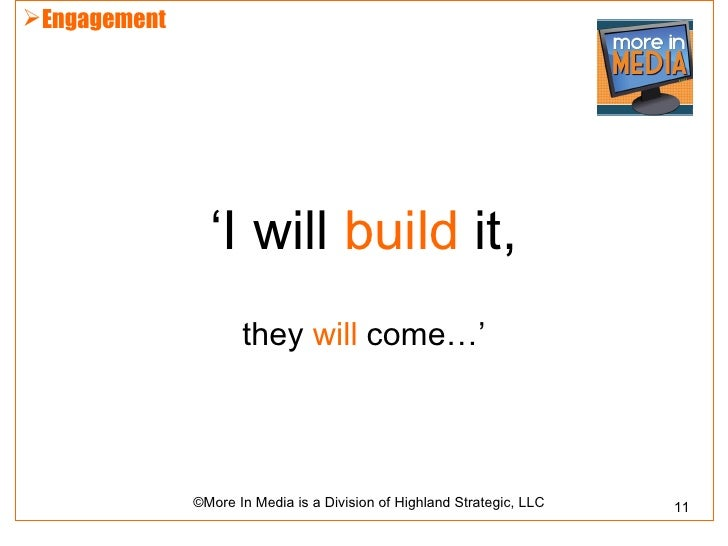 Engagement                'I will build it,                     they will come…'              ©More In Media is a Divisio...
