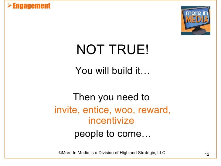 Engagement                        NOT TRUE!                       You will build it…                   Then you need to  ...