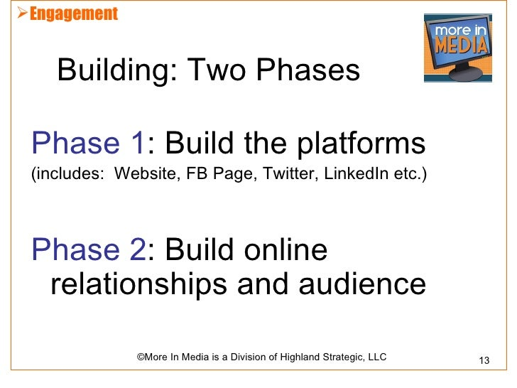 Engagement    Building: Two Phases Phase 1: Build the platforms (includes: Website, FB Page, Twitter, LinkedIn etc.) Phas...