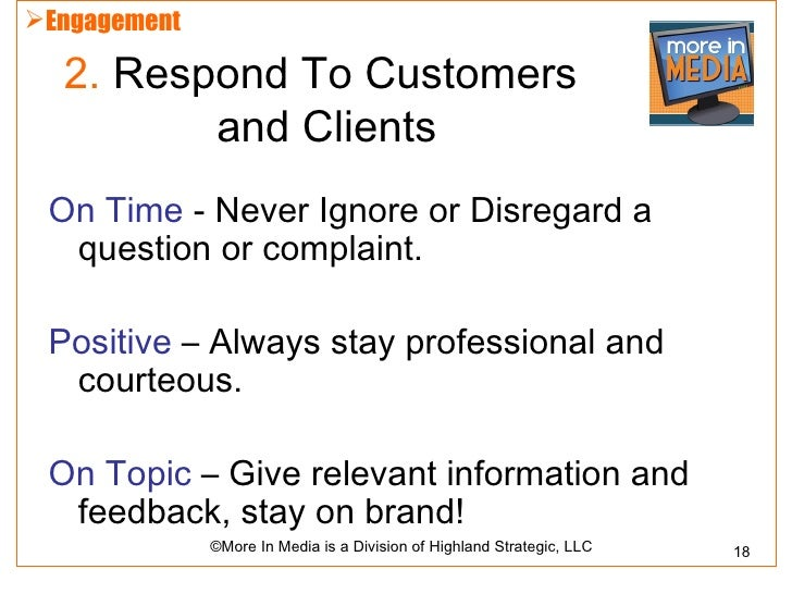 Engagement  2. Respond To Customers         and Clients On Time - Never Ignore or Disregard a  question or complaint. Pos...