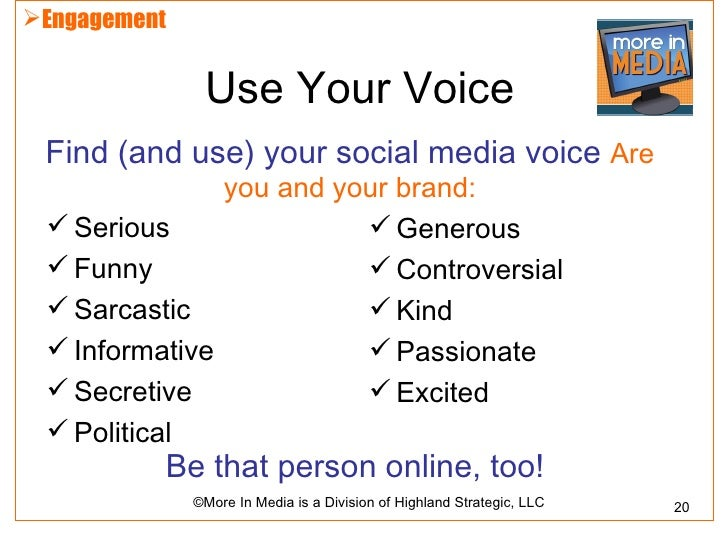 Engagement               Use Your Voice Find (and use) your social media voice Are               you and your brand:  Se...