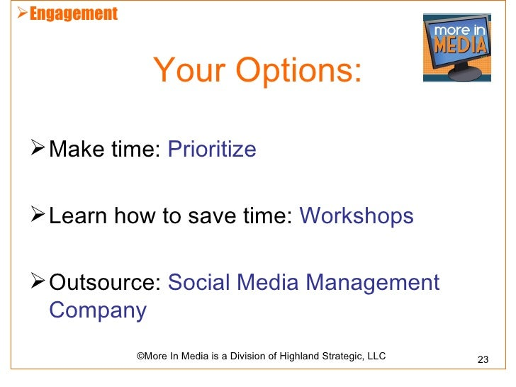 Engagement                 Your Options:  Make time: Prioritize  Learn how to save time: Workshops  Outsource: Social ...