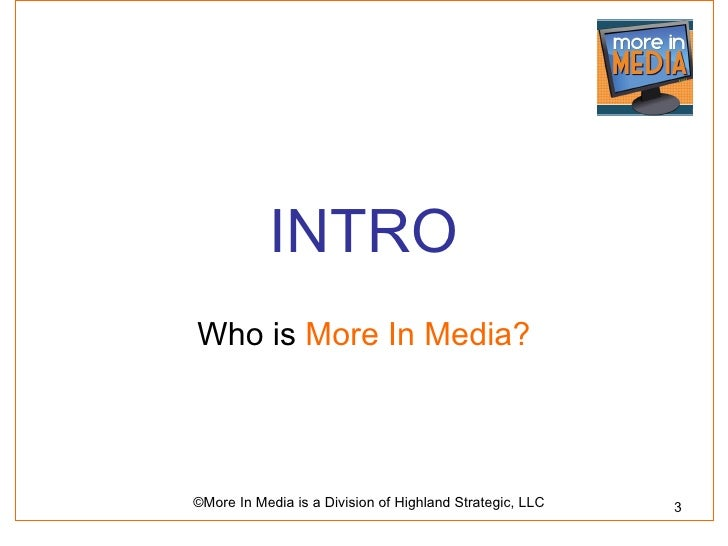INTROWho is More In Media?©More In Media is a Division of Highland Strategic, LLC   3