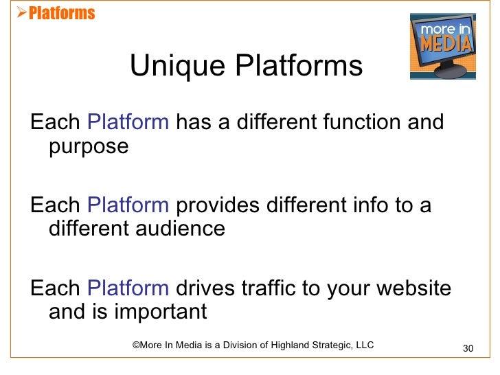 Platforms             Unique Platforms Each Platform has a different function and  purpose Each Platform provides differe...