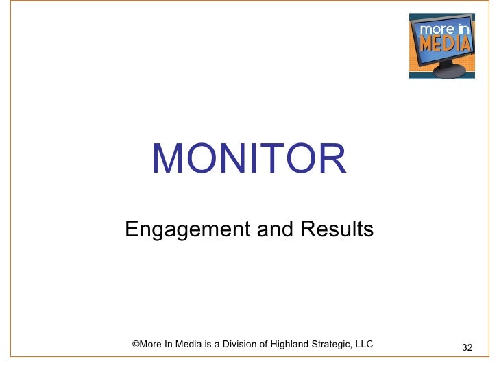 MONITOREngagement and Results©More In Media is a Division of Highland Strategic, LLC   32