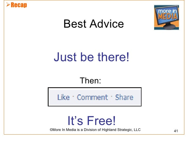 Recap                 Best Advice           Just be there!                           Then:                   It's Free!  ...