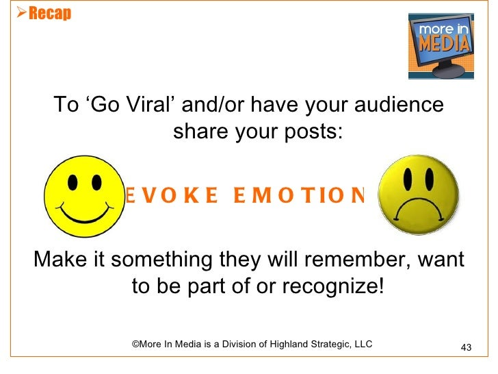 Recap    To 'Go Viral' and/or have your audience                 share your posts:           E V O K E E M O T IO N Make ...