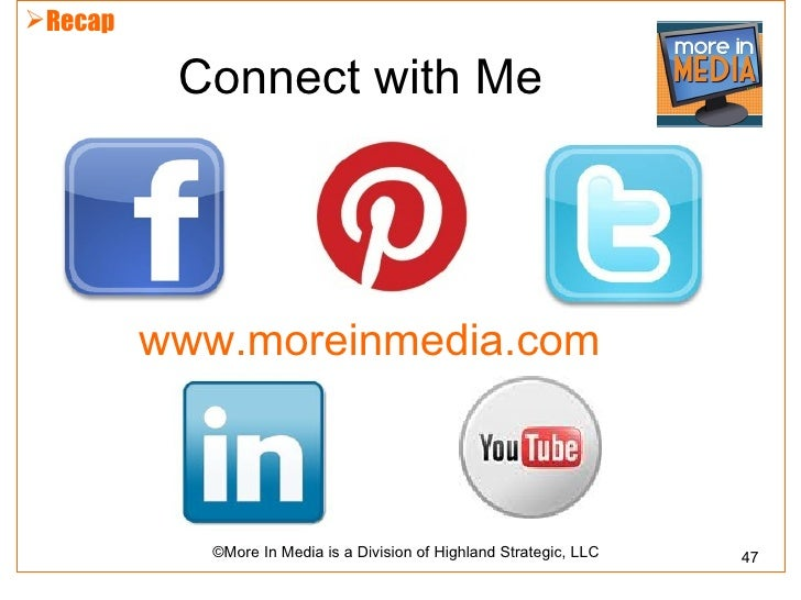 Recap          Connect with Me         www.moreinmedia.com            ©More In Media is a Division of Highland Strategic,...
