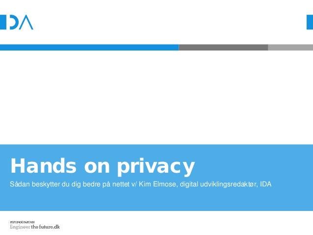 Hands on privacy Sådan beskytter du dig bedre på nettet v/ Kim Elmose, digital udviklingsredaktør, IDA