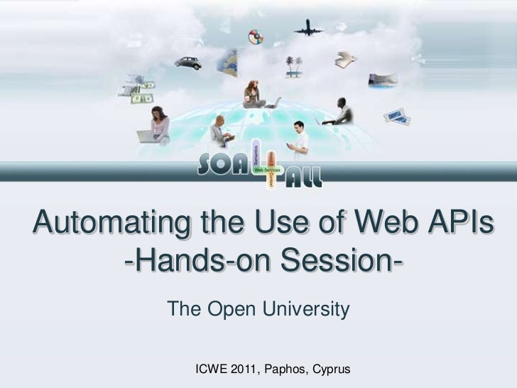 Automating the Use of Web APIs -Hands-on Session-<br />The Open University<br />ICWE 2011, Paphos, Cyprus<br />