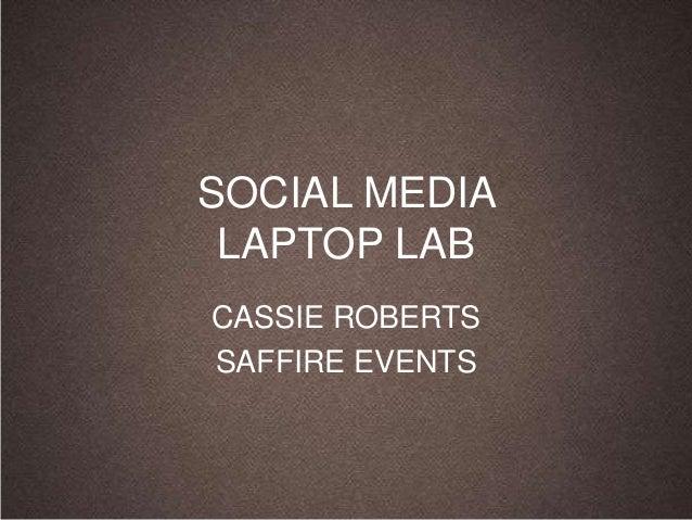 SOCIAL MEDIA LAPTOP LABCASSIE ROBERTSSAFFIRE EVENTS