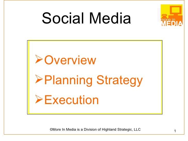 Social Media <ul><li>Overview </li></ul><ul><li>Planning Strategy </li></ul><ul><li>Execution </li></ul>
