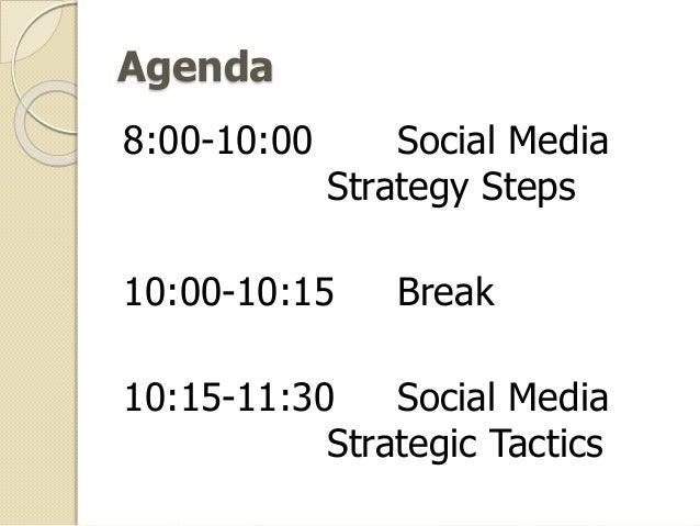 Agenda 8:00-10:00 Social Media Strategy Steps 10:00-10:15 Break 10:15-11:30 Social Media Strategic Tactics