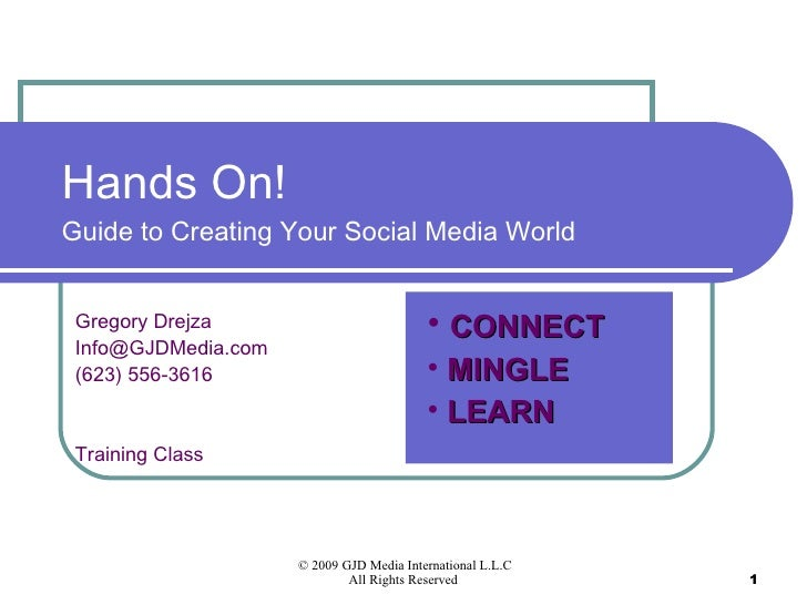 Hands On!  Guide to Creating Your Social Media World Gregory Drejza [email_address] (623) 556-3616 Training Class <ul><li>...