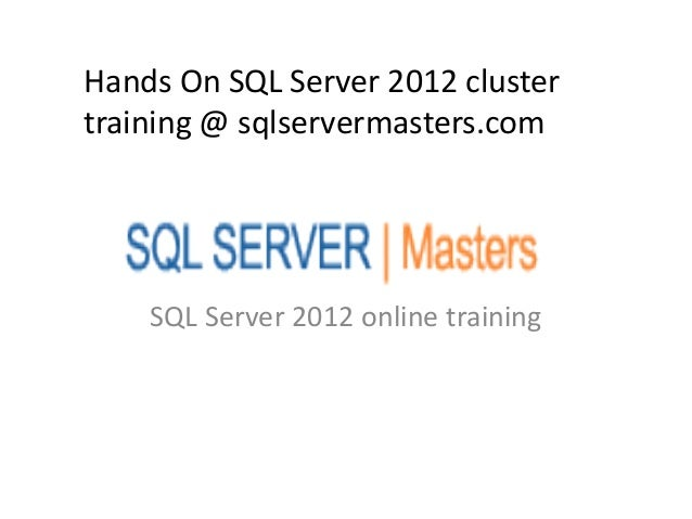 Hands On SQL Server 2012 clustertraining @ sqlservermasters.com    SQL Server 2012 online training