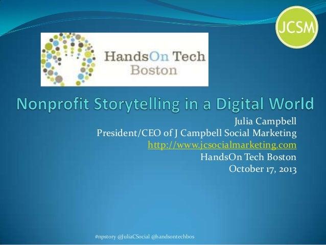 Julia Campbell President/CEO of J Campbell Social Marketing http://www.jcsocialmarketing.com HandsOn Tech Boston October 1...