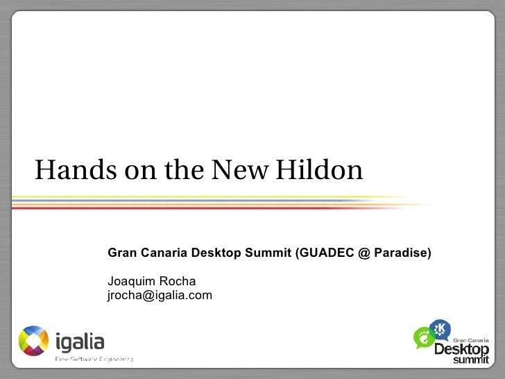 Hands on the New Hildon       Gran Canaria Desktop Summit (GUADEC @ Paradise)       Joaquim Rocha      jrocha@igalia.com